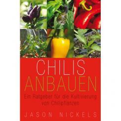 Chilis Anbauen - Ein Ratgeber für Kultivierung von Chilis (German)